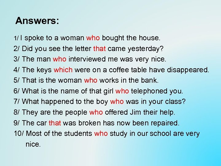 Answers: 1/ I spoke to a woman who bought the house. 2/ Did you