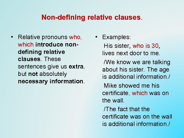 Non-defining relative clauses • Relative pronouns who, who which introduce nondefining relative clauses. These