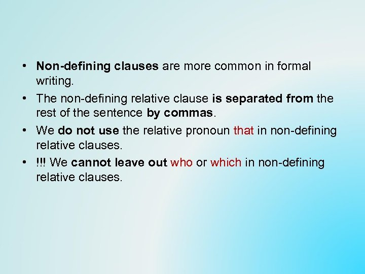 • Non-defining clauses are more common in formal writing. • The non-defining relative