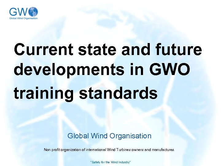 Current state and future developments in GWO training standards Global Wind Organisation Non profit