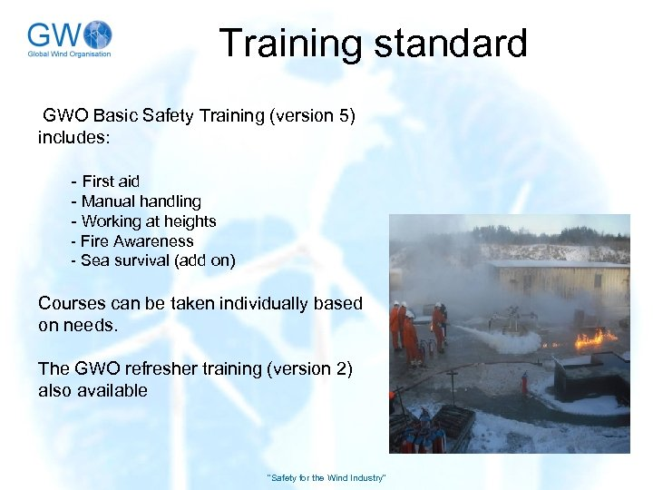 Training standard GWO Basic Safety Training (version 5) includes: - First aid - Manual