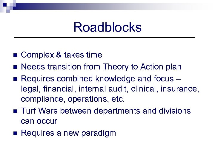 Roadblocks n n n Complex & takes time Needs transition from Theory to Action