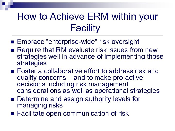 """How to Achieve ERM within your Facility n n n Embrace """"enterprise-wide"""" risk oversight"""
