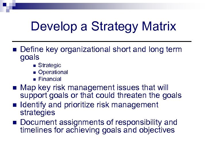 Develop a Strategy Matrix n Define key organizational short and long term goals n