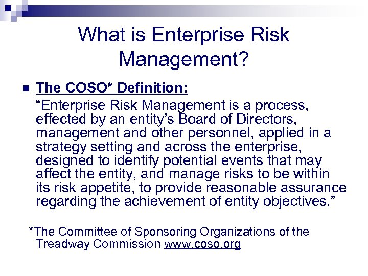 """What is Enterprise Risk Management? n The COSO* Definition: """"Enterprise Risk Management is a"""