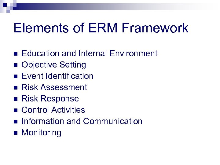 Elements of ERM Framework n n n n Education and Internal Environment Objective Setting