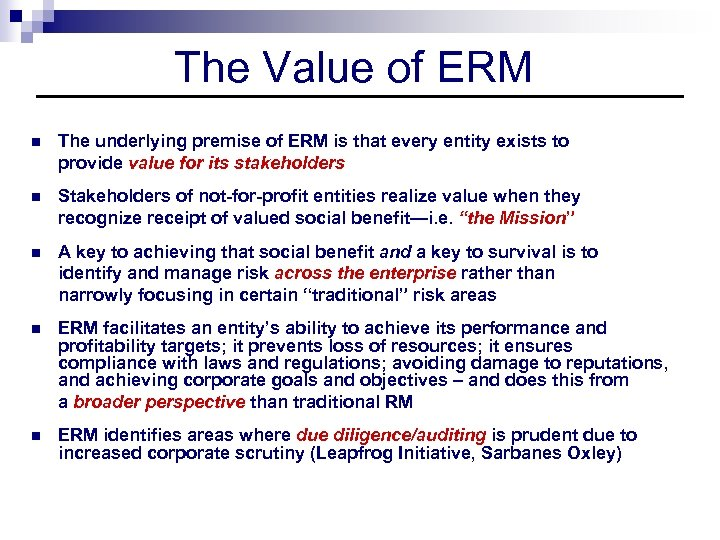 The Value of ERM n The underlying premise of ERM is that every entity
