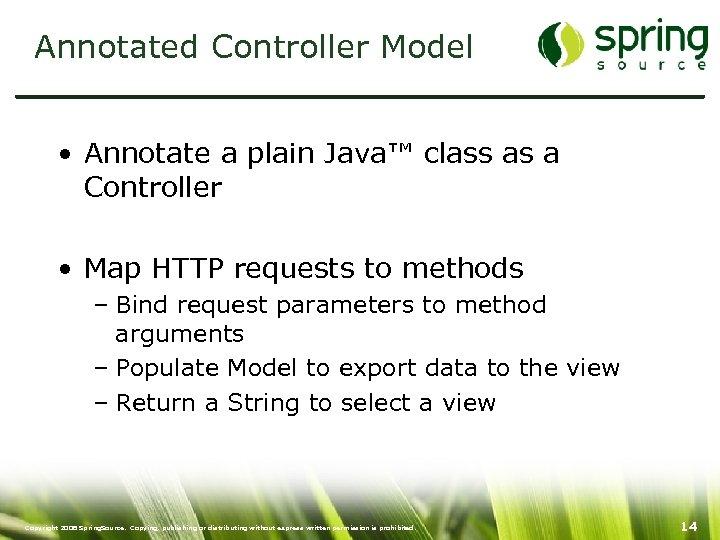 Annotated Controller Model • Annotate a plain Java™ class as a Controller • Map