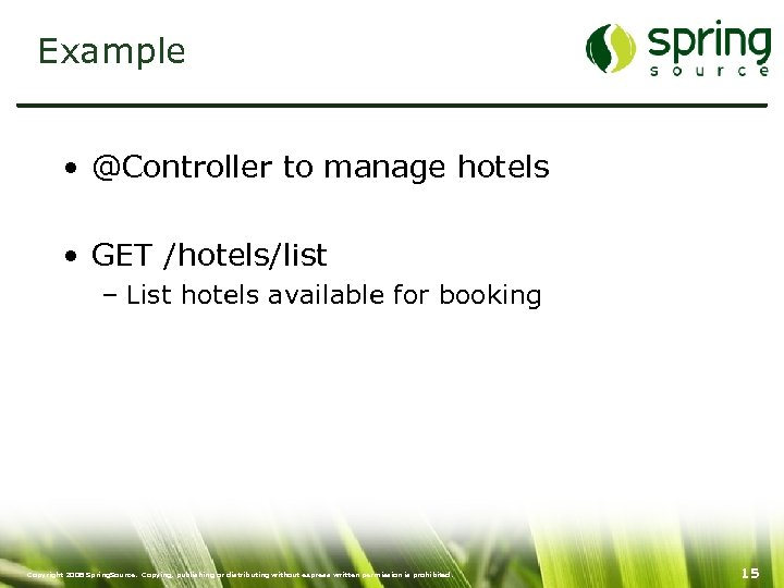 Example • @Controller to manage hotels • GET /hotels/list – List hotels available for