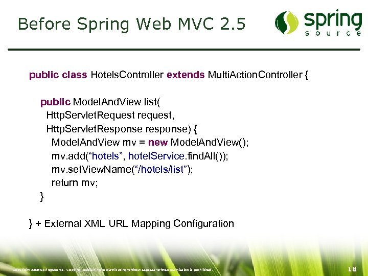 Before Spring Web MVC 2. 5 public class Hotels. Controller extends Multi. Action. Controller
