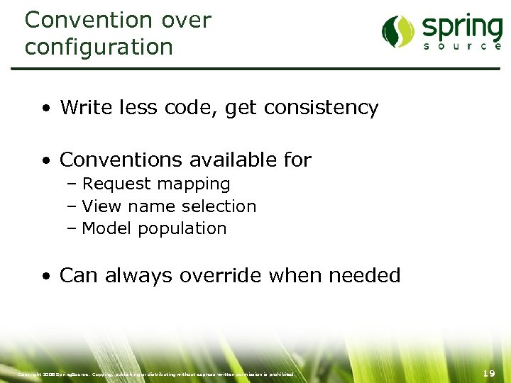 Convention over configuration • Write less code, get consistency • Conventions available for –