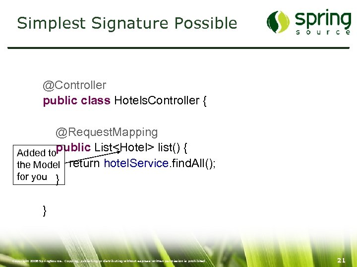 Simplest Signature Possible @Controller public class Hotels. Controller { @Request. Mapping Added topublic List<Hotel>