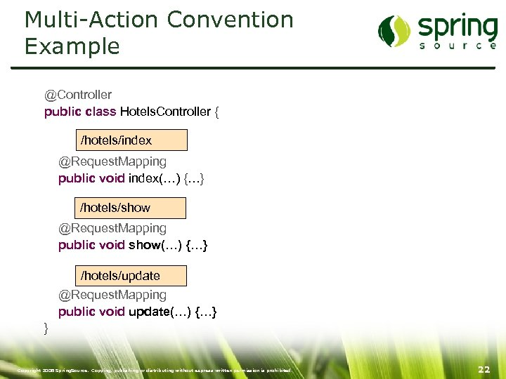 Multi-Action Convention Example @Controller public class Hotels. Controller { /hotels/index @Request. Mapping public void