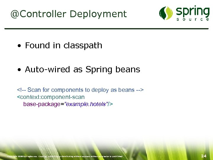 @Controller Deployment • Found in classpath • Auto-wired as Spring beans <!-- Scan for