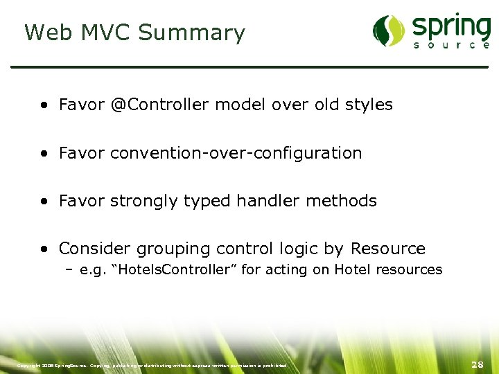 Web MVC Summary • Favor @Controller model over old styles • Favor convention-over-configuration •