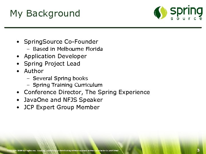 My Background • Spring. Source Co-Founder – Based in Melbourne Florida • Application Developer