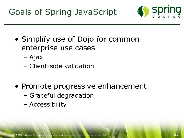 Goals of Spring Java. Script • Simplify use of Dojo for common enterprise use