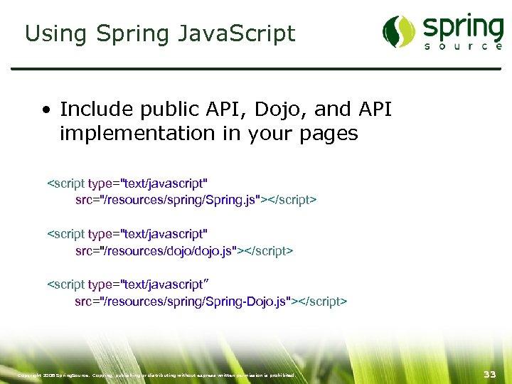 Using Spring Java. Script • Include public API, Dojo, and API implementation in your