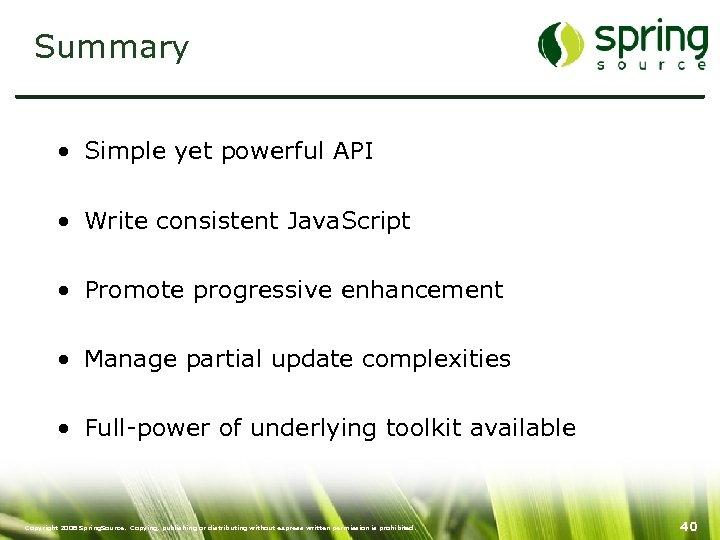 Summary • Simple yet powerful API • Write consistent Java. Script • Promote progressive