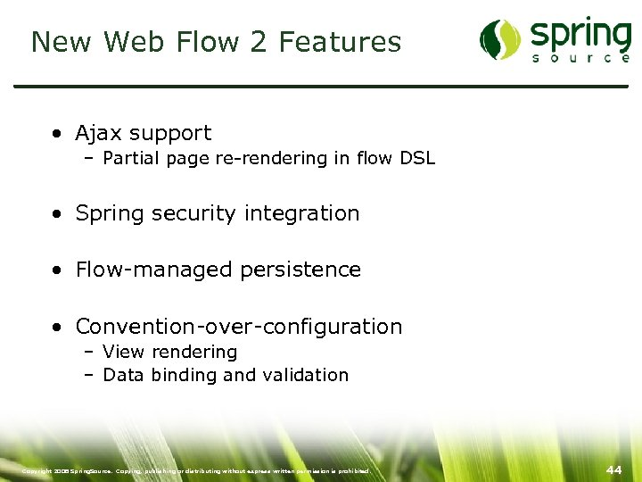 New Web Flow 2 Features • Ajax support – Partial page re-rendering in flow