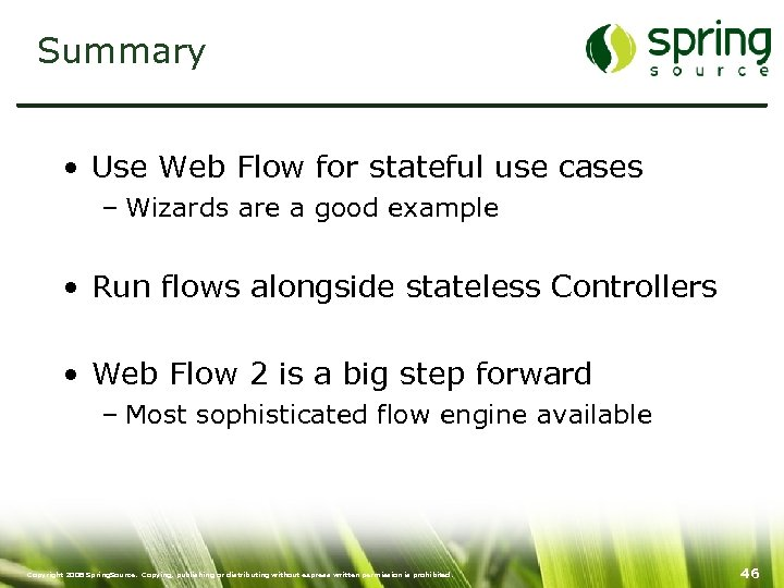 Summary • Use Web Flow for stateful use cases – Wizards are a good