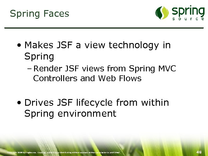 Spring Faces • Makes JSF a view technology in Spring – Render JSF views