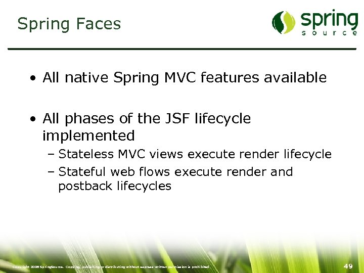Spring Faces • All native Spring MVC features available • All phases of the