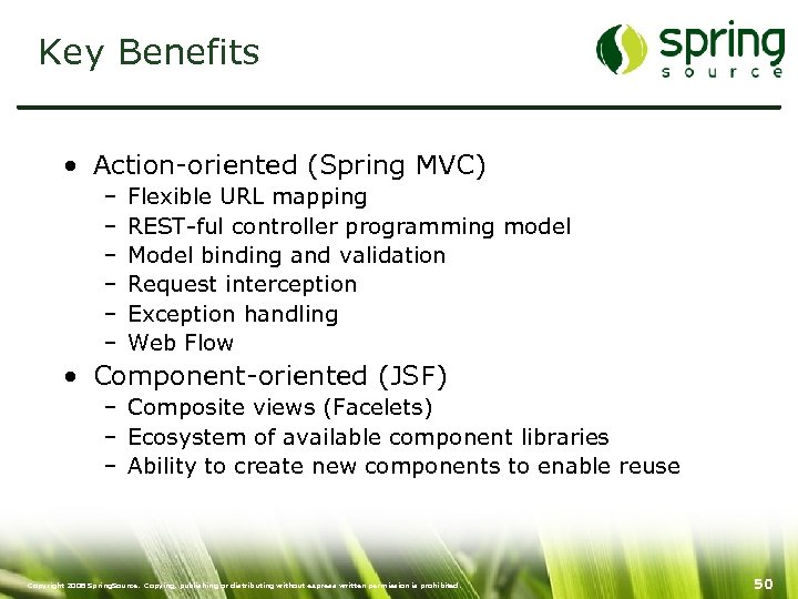 Key Benefits • Action-oriented (Spring MVC) – – – Flexible URL mapping REST-ful controller