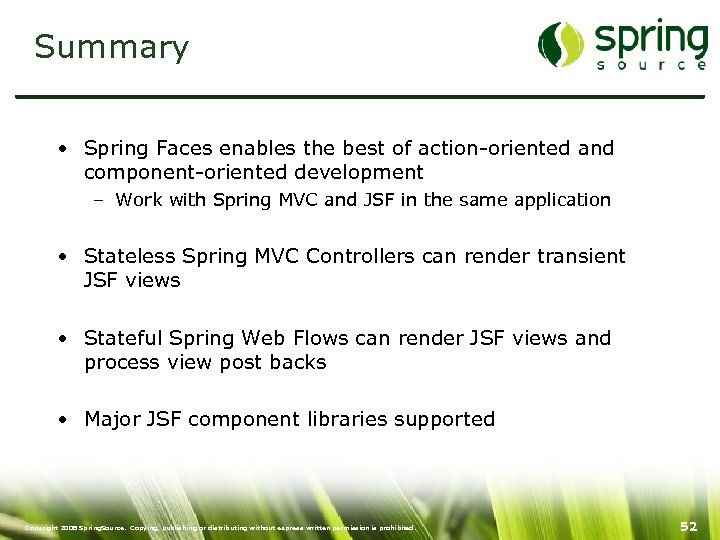 Summary • Spring Faces enables the best of action-oriented and component-oriented development – Work