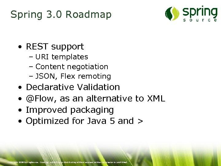 Spring 3. 0 Roadmap • REST support – URI templates – Content negotiation –