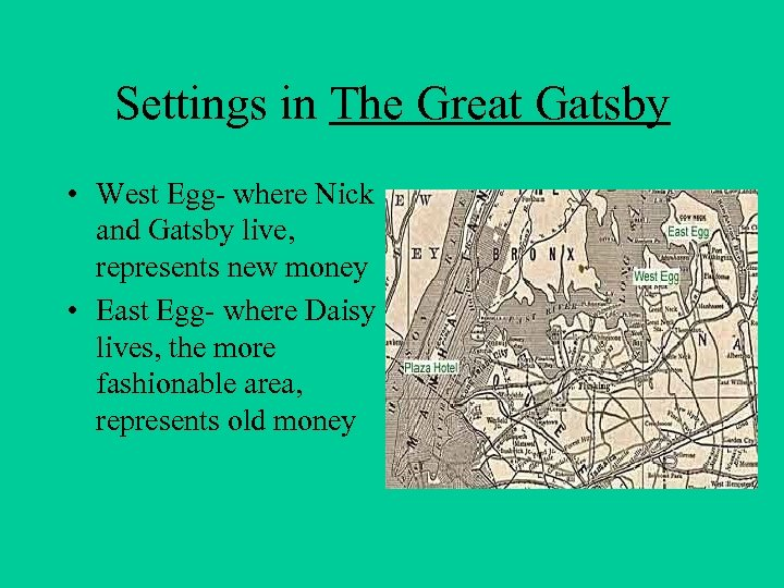 Settings in The Great Gatsby • West Egg- where Nick and Gatsby live, represents
