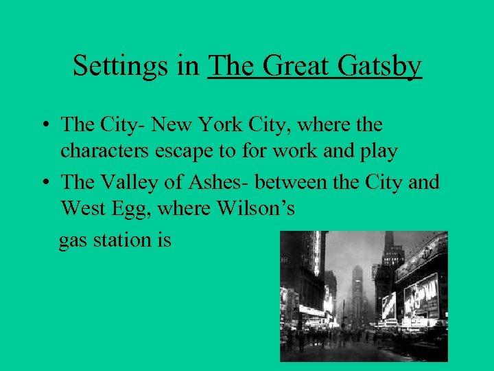 Settings in The Great Gatsby • The City- New York City, where the characters