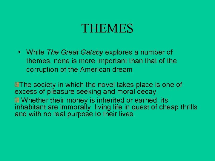 THEMES • While The Great Gatsby explores a number of themes, none is more