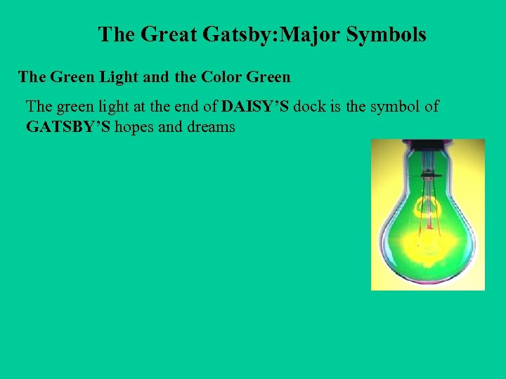 The Great Gatsby: Major Symbols The Green Light and the Color Green The green