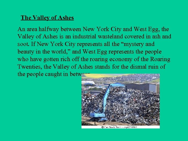 The Valley of Ashes An area halfway between New York City and West Egg,