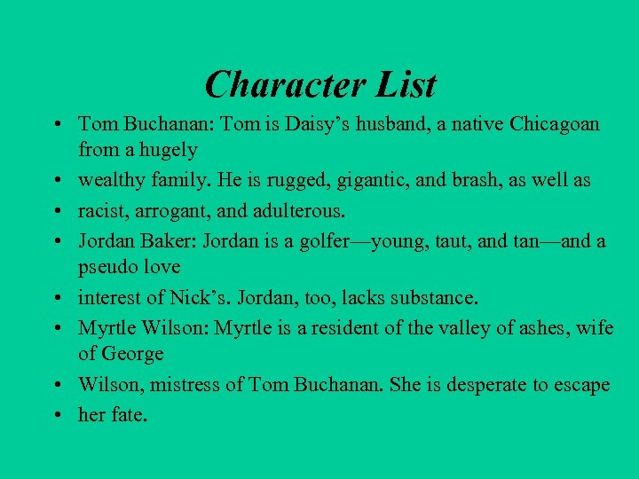 Character List • Tom Buchanan: Tom is Daisy's husband, a native Chicagoan from a