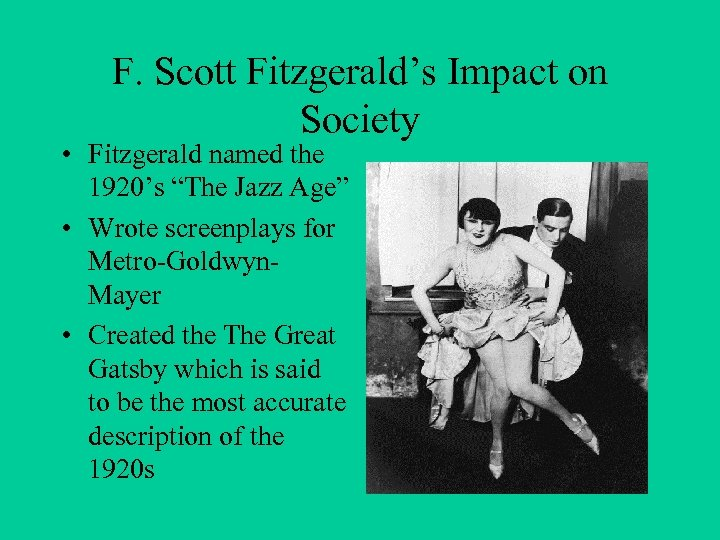"F. Scott Fitzgerald's Impact on Society • Fitzgerald named the 1920's ""The Jazz Age"""