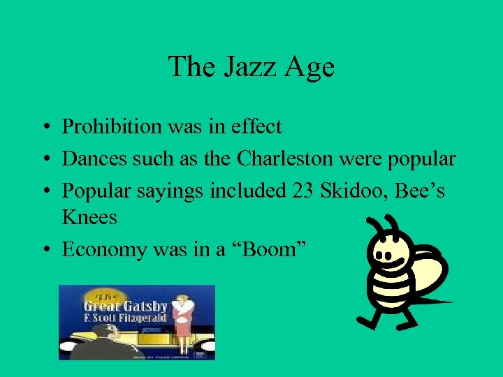 The Jazz Age • Prohibition was in effect • Dances such as the Charleston