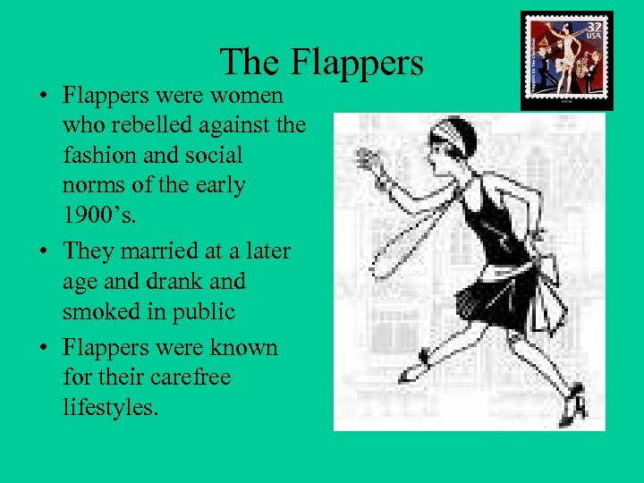 The Flappers • Flappers were women who rebelled against the fashion and social norms