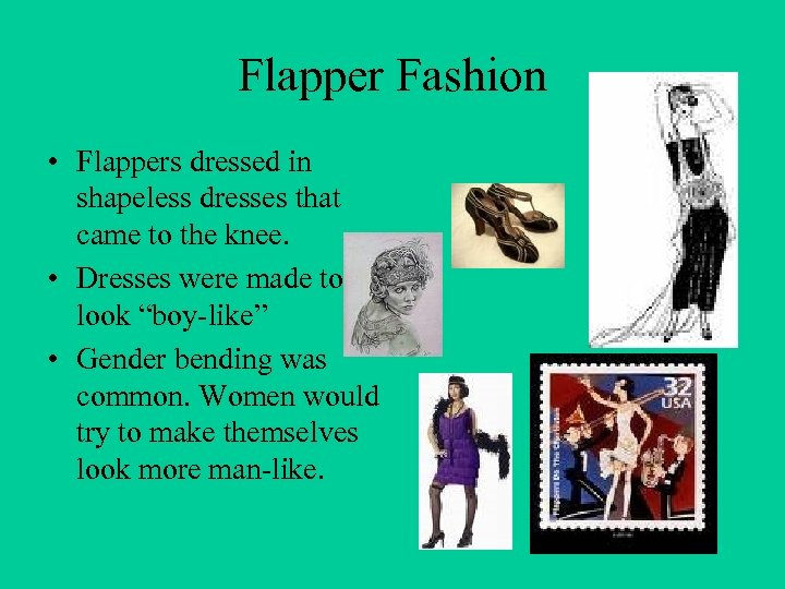 Flapper Fashion • Flappers dressed in shapeless dresses that came to the knee. •