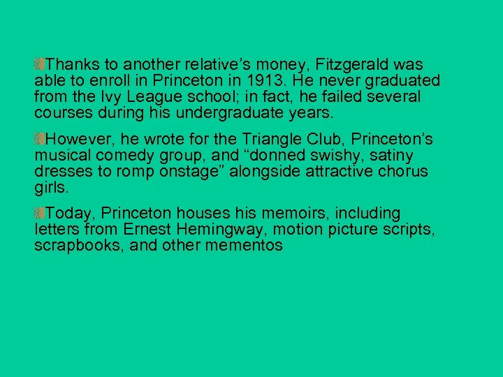 Thanks to another relative's money, Fitzgerald was able to enroll in Princeton in 1913.