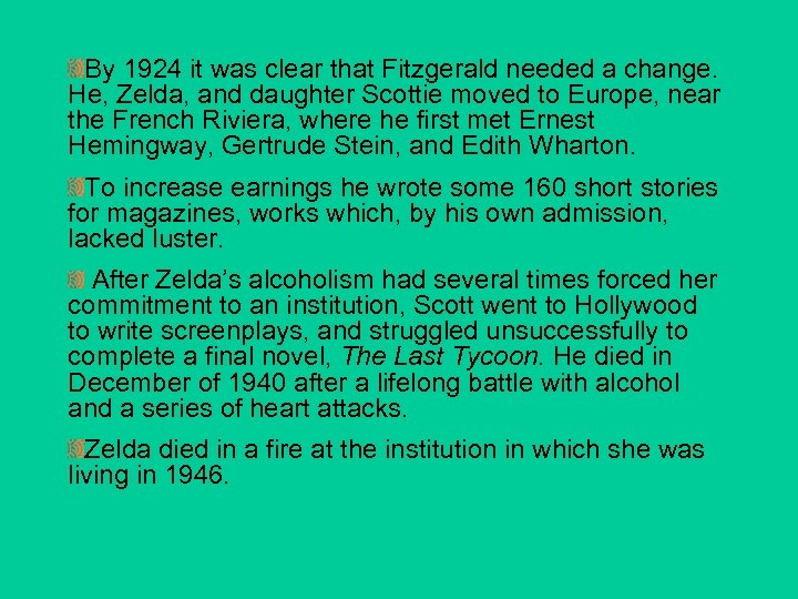 By 1924 it was clear that Fitzgerald needed a change. He, Zelda, and daughter