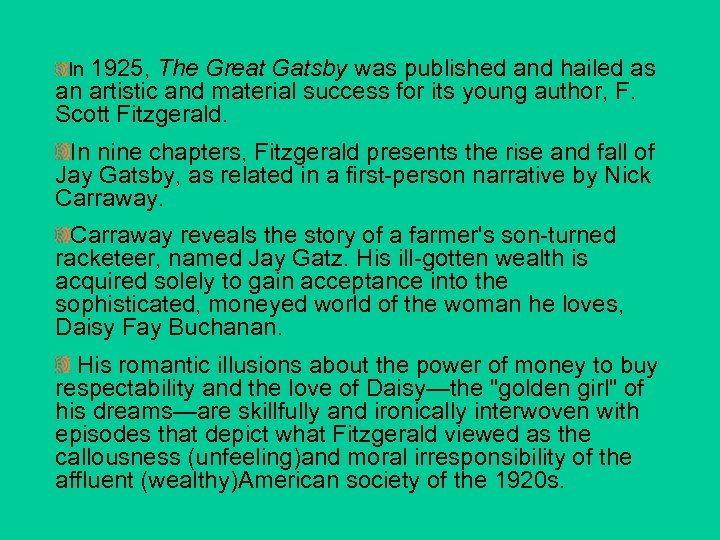 In 1925, The Great Gatsby was published and hailed as an artistic and material