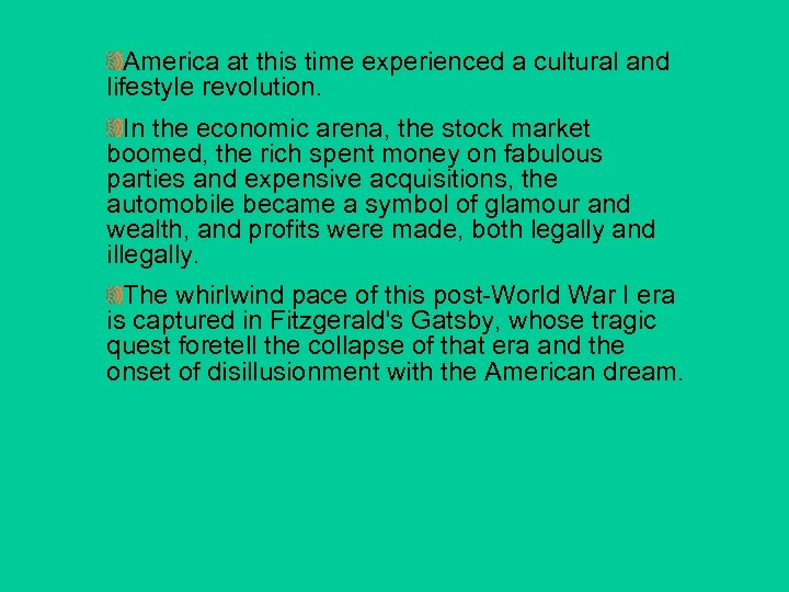 America at this time experienced a cultural and lifestyle revolution. In the economic arena,