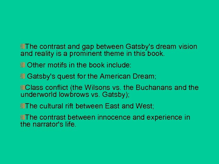 The contrast and gap between Gatsby's dream vision and reality is a prominent theme