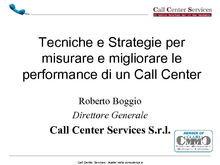 Tecniche e Strategie per misurare e migliorare le performance di un Call Center Roberto