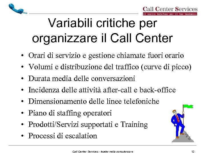 Variabili critiche per organizzare il Call Center • • Orari di servizio e gestione
