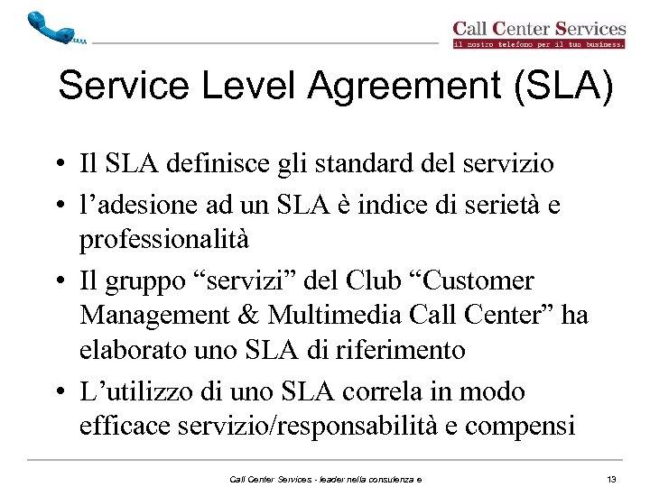Service Level Agreement (SLA) • Il SLA definisce gli standard del servizio • l'adesione