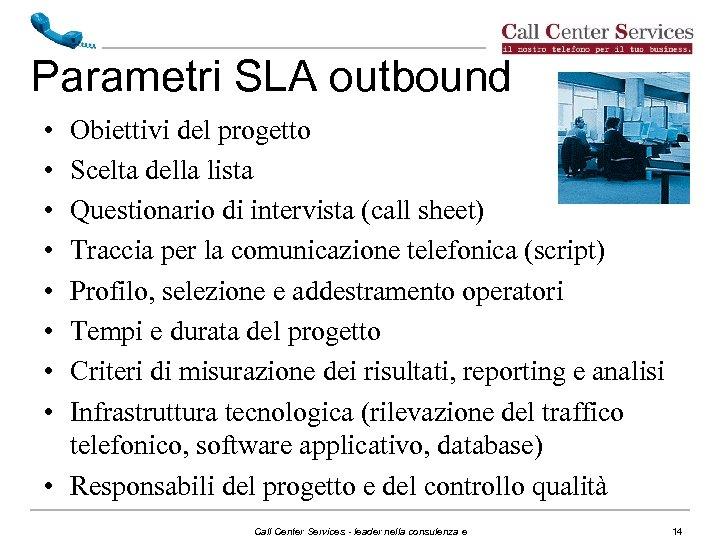 Parametri SLA outbound • • Obiettivi del progetto Scelta della lista Questionario di intervista
