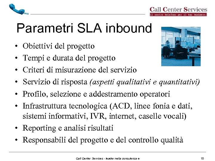 Parametri SLA inbound • • • Obiettivi del progetto Tempi e durata del progetto